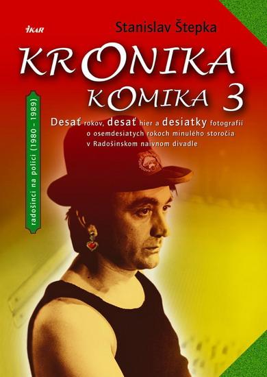 Kronika komika, alebo, osemdesiate roky dvadsiateho storočia v Radošinskom naivnom divadle a na blízkom okolí (očami kronikára)