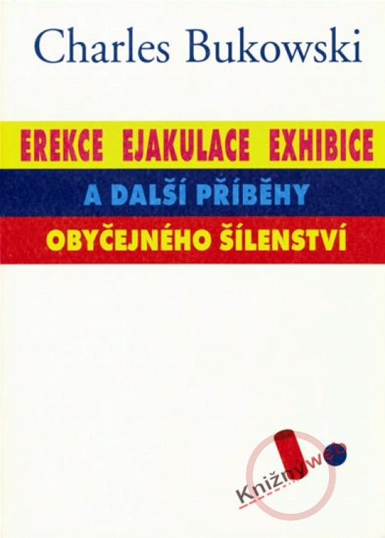Erekce, Ejakulace, Exhibice a další příběhy  obyčejného šílenství
