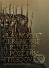 Slavnosti, ceremonie a rituály v pozdním středověku