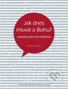 Jak dnes mluvit o Bohu?