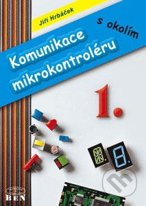Komunikace mikrokontroléru s okolím. 1. díl