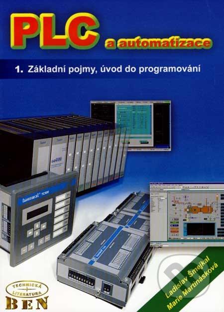 PLC a automatizace. 1. díl. Základní pojmy, úvod do programování