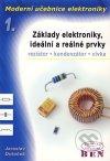 Moderní učebnice elektroniky. 1. díl. Základy elektroniky, ideální a reálné prvky