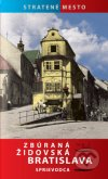 Zbúraná židovská Bratislava
