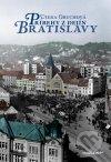 Príbehy z dejín Bratislavy, alebo, Bratislava - mesto s neuveriteľnou históriou, pamiatkami a pamätihodnosťami