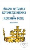 Pátranie po tajných slovenských dejinách a slovenskom duchu, alebo, Všetko, čo ste chceli vedieť o duchovnej obrode slovenského národa, ale nemali ste sa koho opýtať