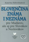 Slovenčina známa i neznáma pre Maďarov, ale aj  Slovákov a Neslovákov