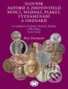 Slovník autorů a zhotovitelů mincí, medailí, plaket, vyznamenání a odznaků se vztahem k Čechám, Moravě, Slezsku a Slovensku (1505-2005